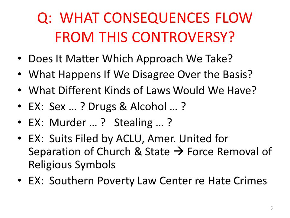 Q: WHAT CONSEQUENCES FLOW FROM THIS CONTROVERSY. Does It Matter Which Approach We Take.