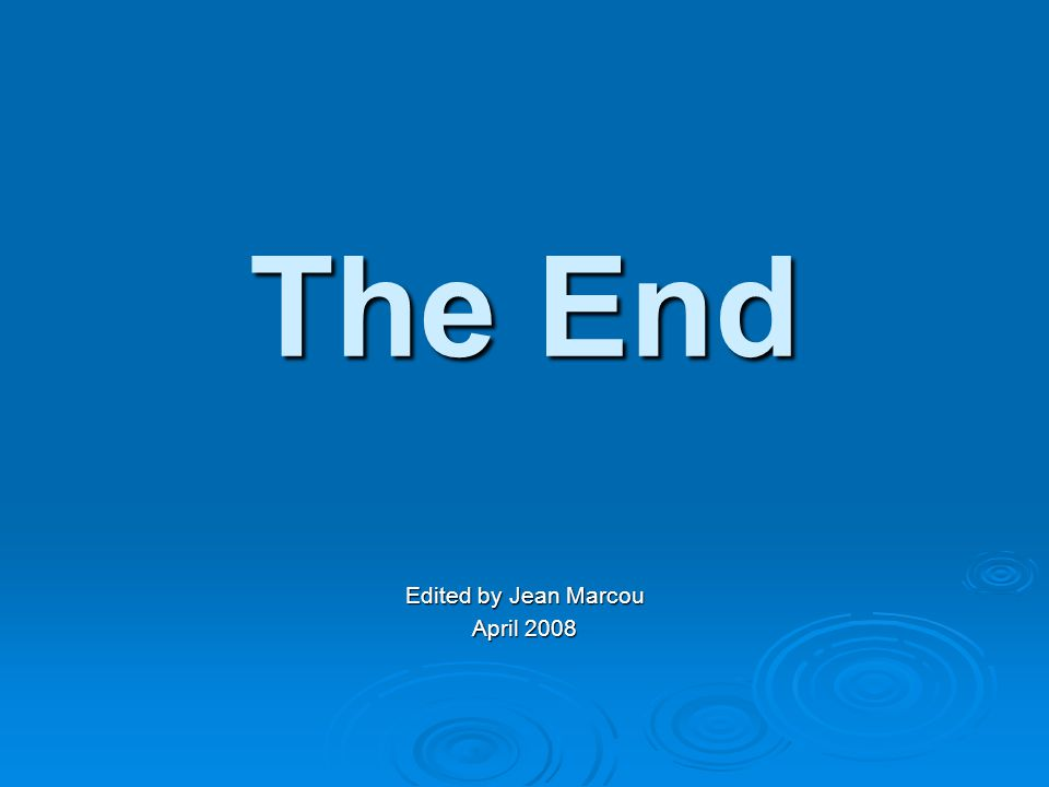 The End Edited by Jean Marcou April 2008