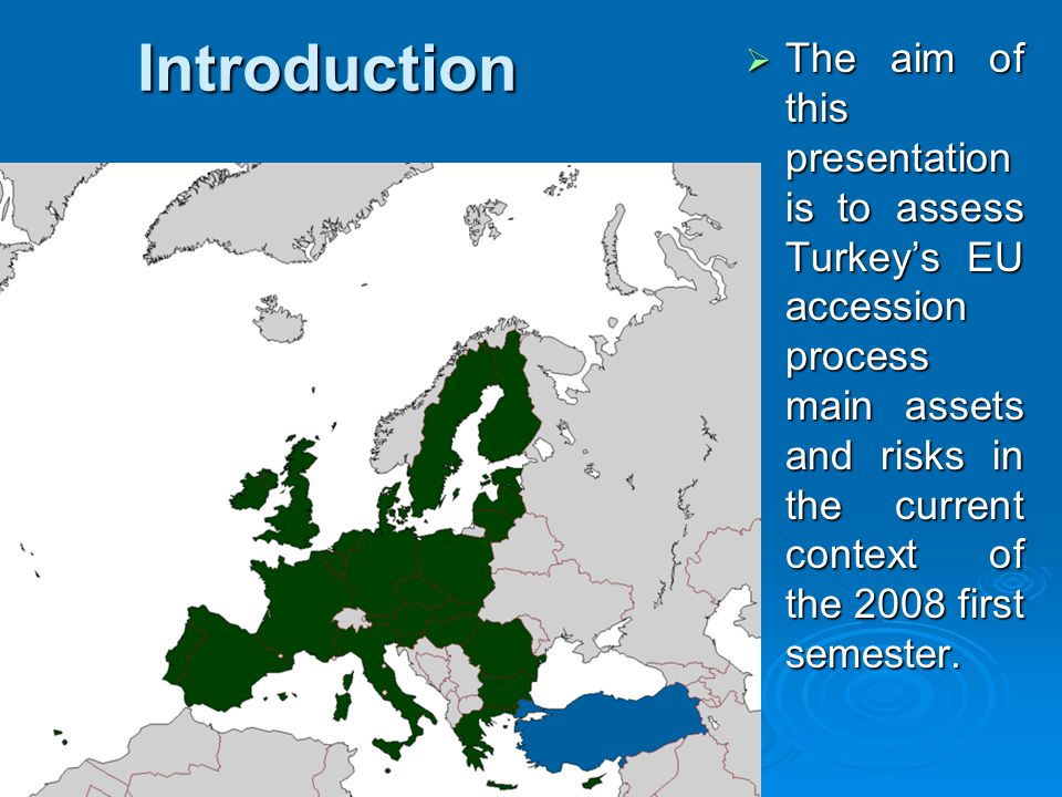 Introduction  The aim of this presentation is to assess Turkey's EU accession process main assets and risks in the current context of the 2008 first semester.