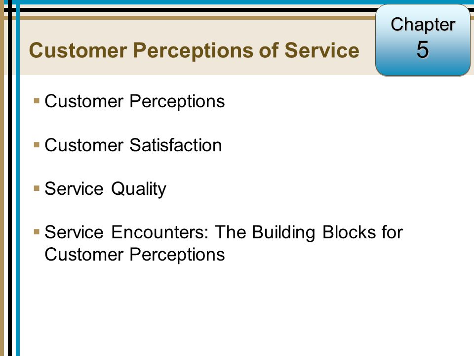 5-1 Customer Perceptions of Service  Customer Perceptions  Customer Satisfaction  Service Quality  Service Encounters: The Building Blocks for Customer Perceptions Chapter5