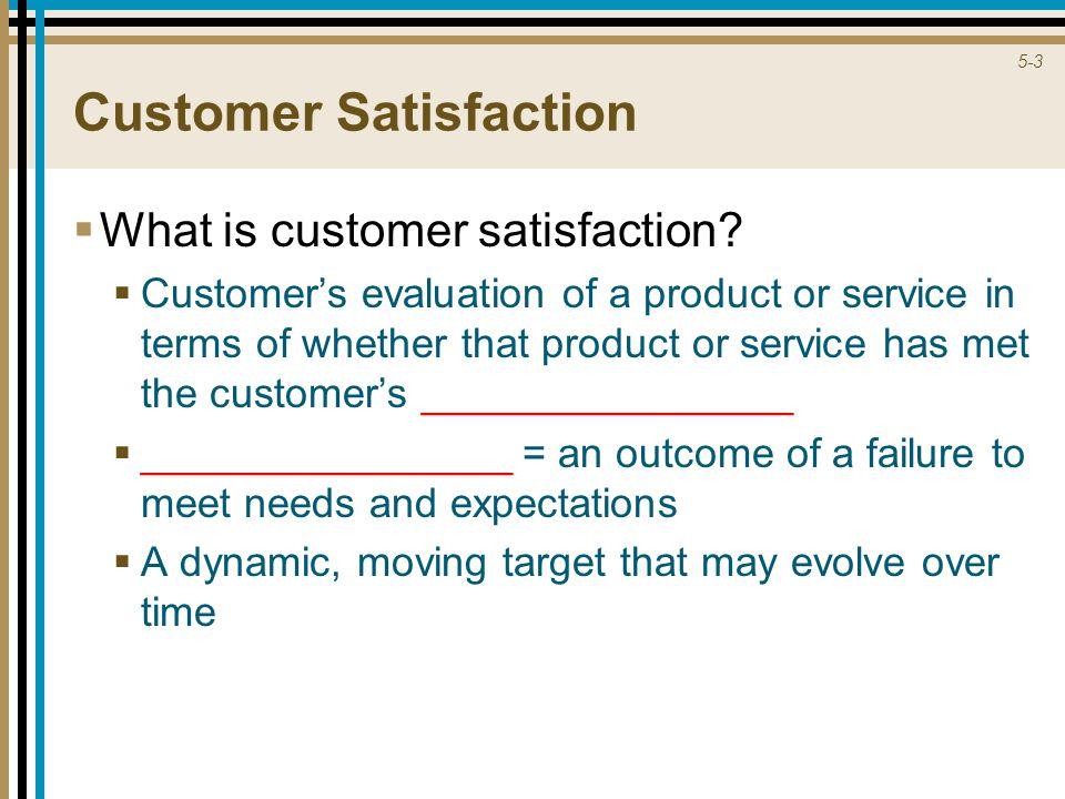 5-3 Customer Satisfaction  What is customer satisfaction.
