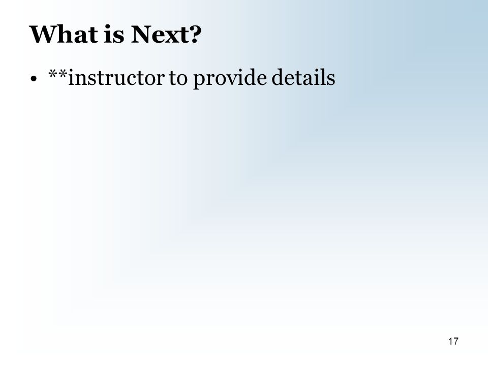 What is Next **instructor to provide details 17