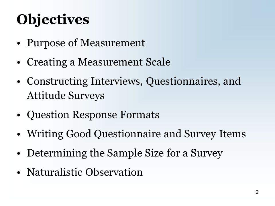 Purpose of Measurement To work with our operational definitions To facilitate consistency in research Issues to overcome: –Mistrust in measurement –Excessive trust in measurement Reification Missing important information 3