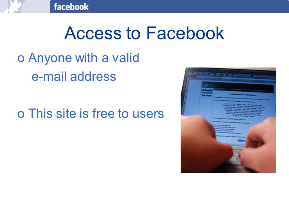 Facebook Profile oUsers create their own profile and update it anytime.
