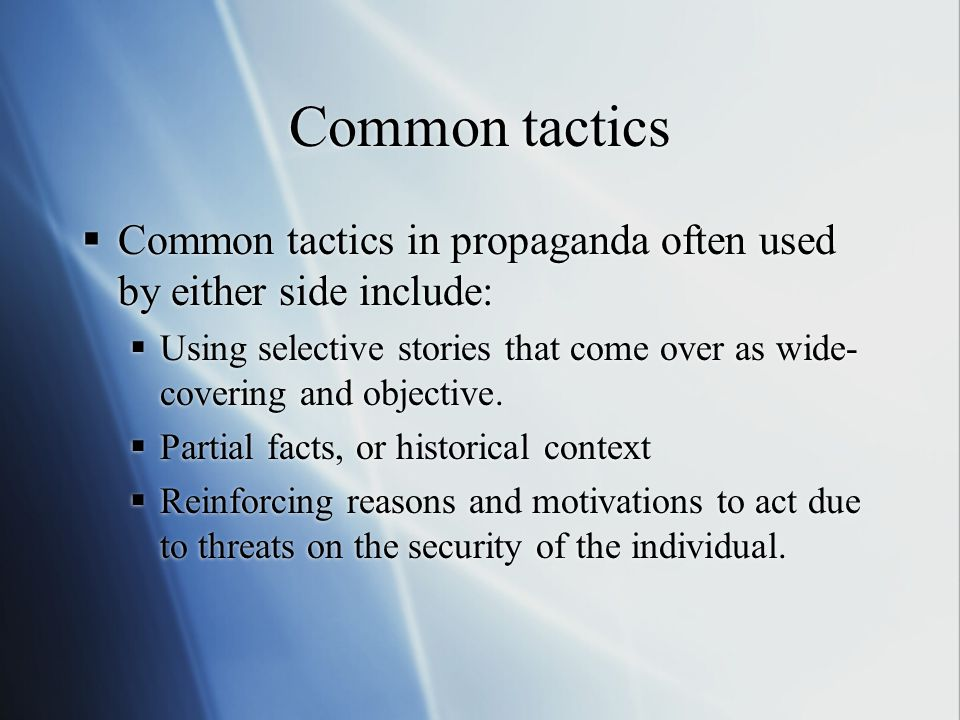 Common tactics  Common tactics in propaganda often used by either side include:  Using selective stories that come over as wide- covering and object