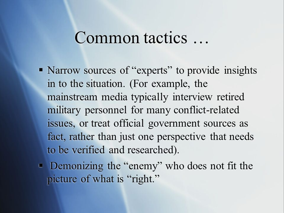 "Common tactics …  Narrow sources of ""experts"" to provide insights in to the situation. (For example, the mainstream media typically interview retired"