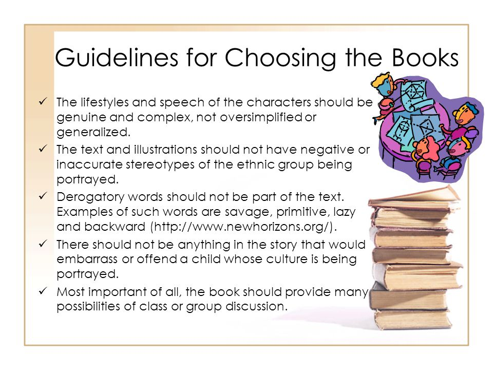 Guidelines for Choosing the Books The lifestyles and speech of the characters should be genuine and complex, not oversimplified or generalized. The te