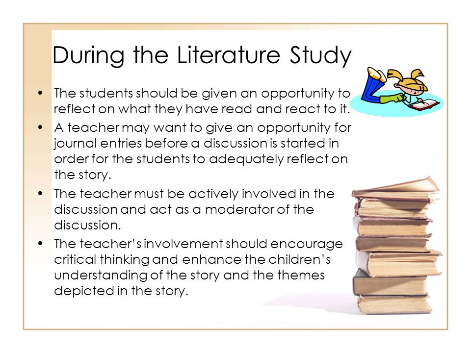 During the Literature Study The students should be given an opportunity to reflect on what they have read and react to it. A teacher may want to give