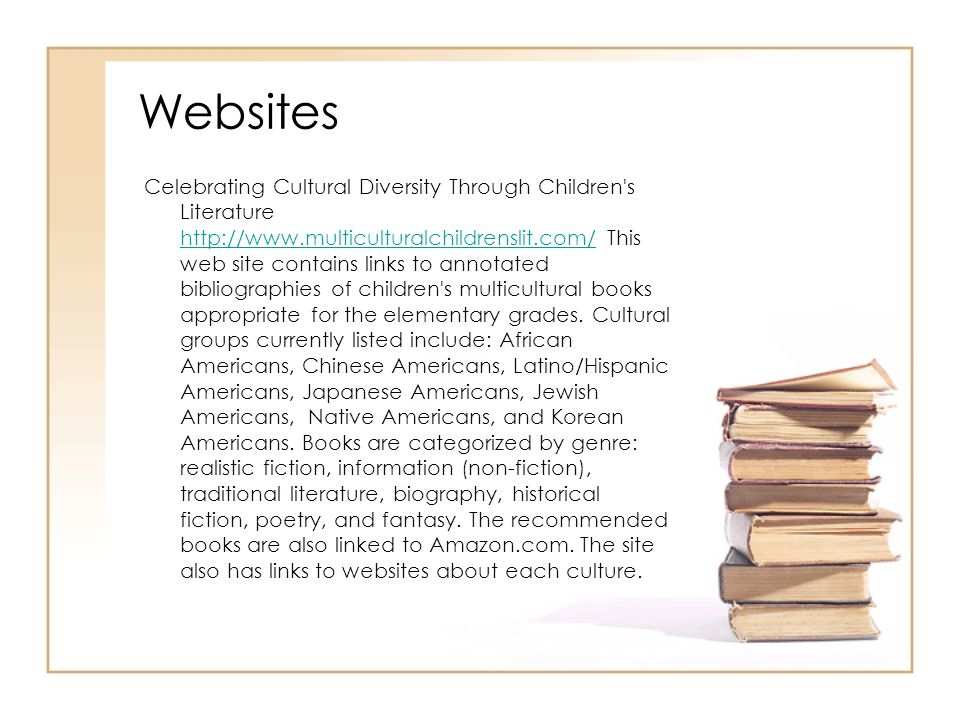 Websites Celebrating Cultural Diversity Through Children's Literature http://www.multiculturalchildrenslit.com/ This web site contains links to annota