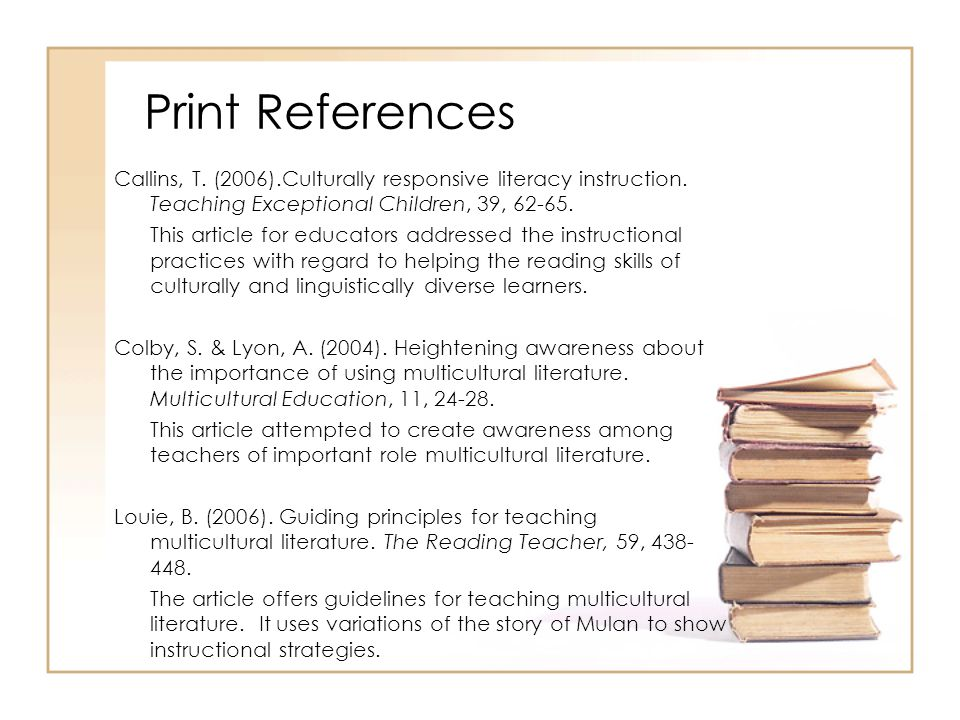 Print References Callins, T. (2006).Culturally responsive literacy instruction.