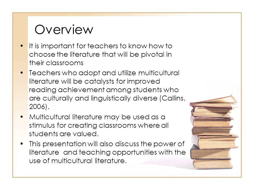 Overview It is important for teachers to know how to choose the literature that will be pivotal in their classrooms Teachers who adopt and utilize mul
