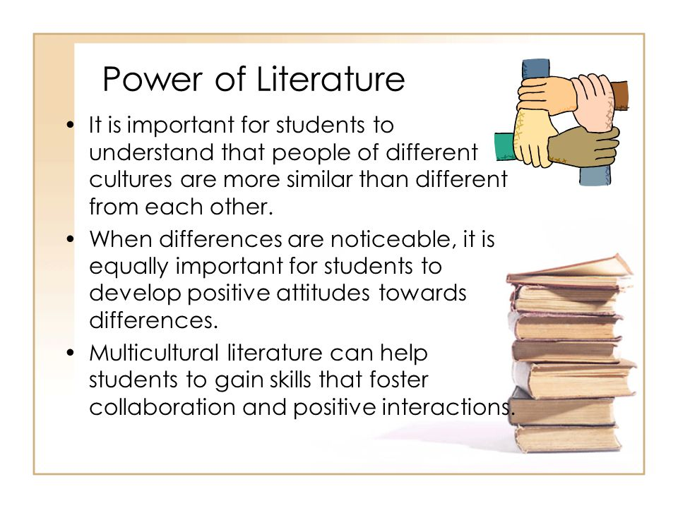 Power of Literature It is important for students to understand that people of different cultures are more similar than different from each other. When