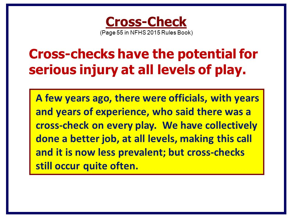 Cross-checks have the potential for serious injury at all levels of play.
