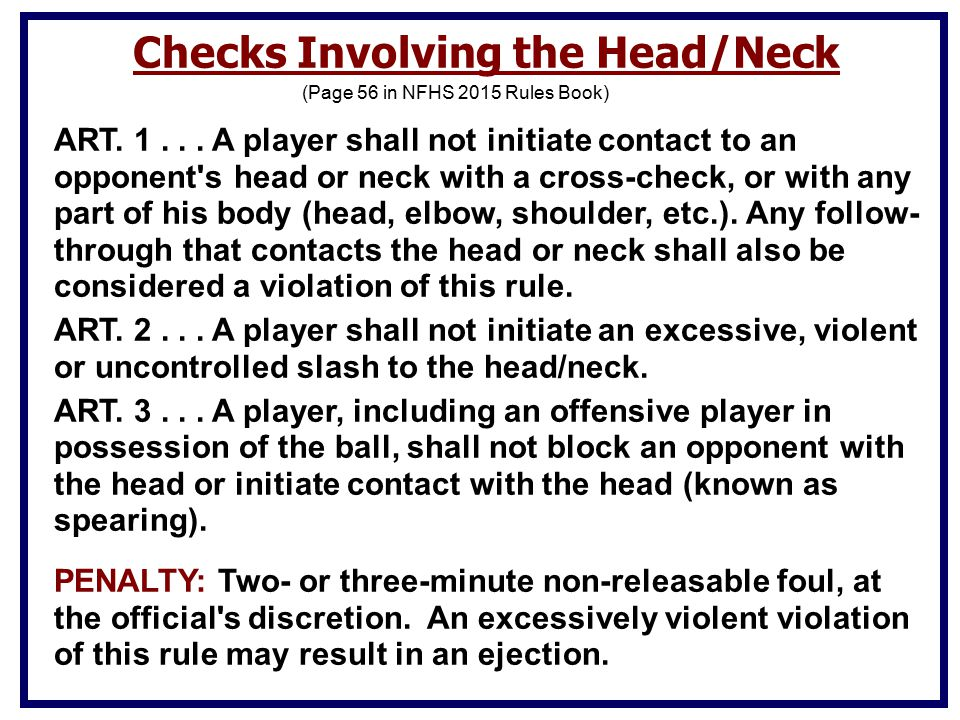(Page 56 in NFHS 2015 Rules Book) Checks Involving the Head/Neck ART.