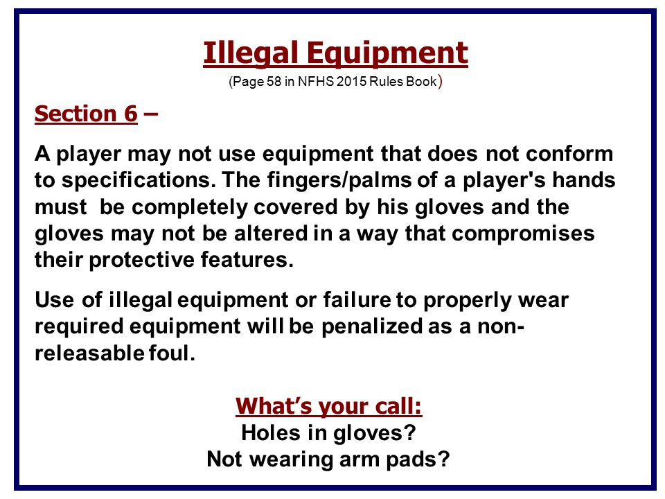 Section 6 – A player may not use equipment that does not conform to specifications.