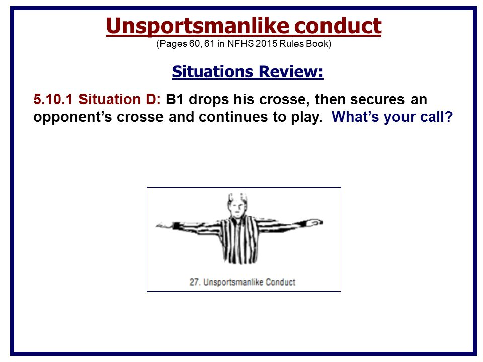 Situations Review: 5.10.1 Situation D: B1 drops his crosse, then secures an opponent's crosse and continues to play.