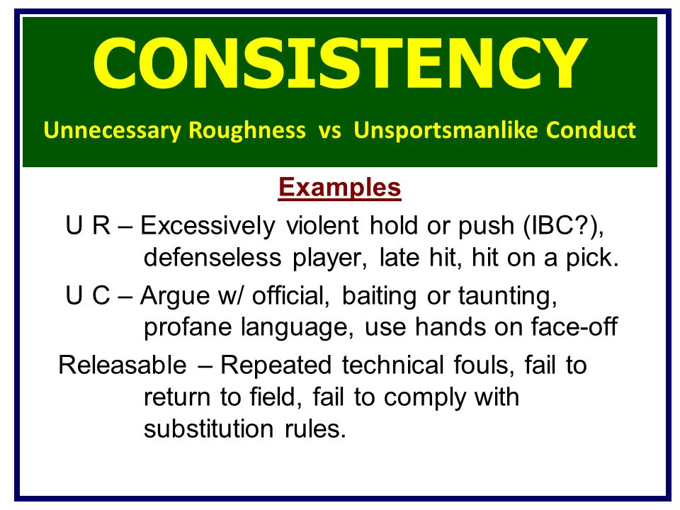 Examples U R – Excessively violent hold or push (IBC?), defenseless player, late hit, hit on a pick.