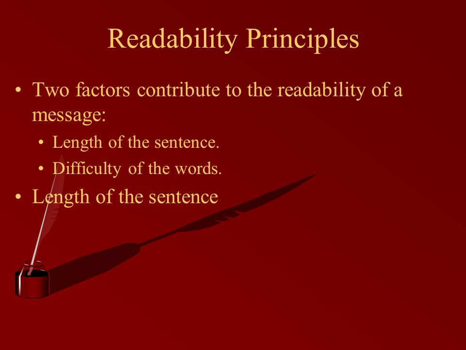Two factors contribute to the readability of a message: Length of the sentence.