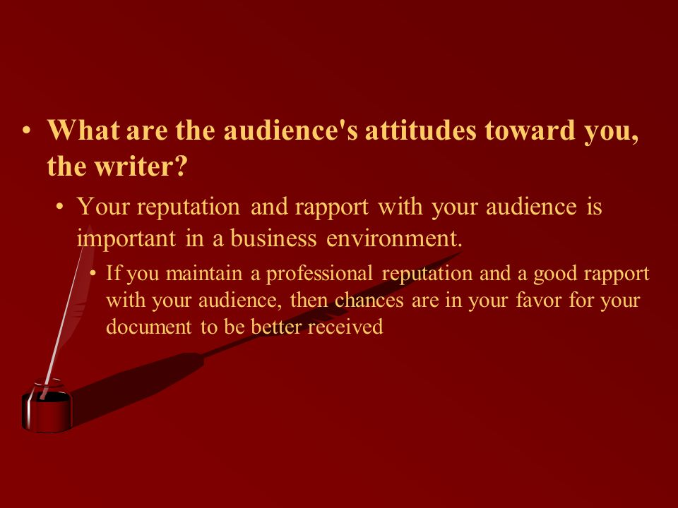 What are the audience s attitudes toward you, the writer.