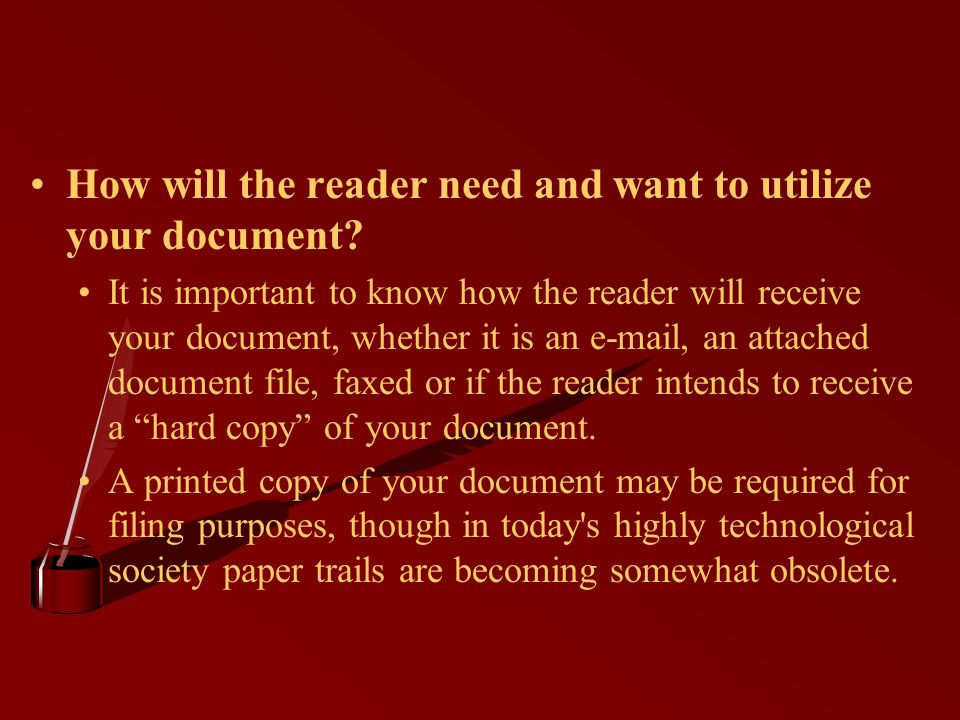 How will the reader need and want to utilize your document.