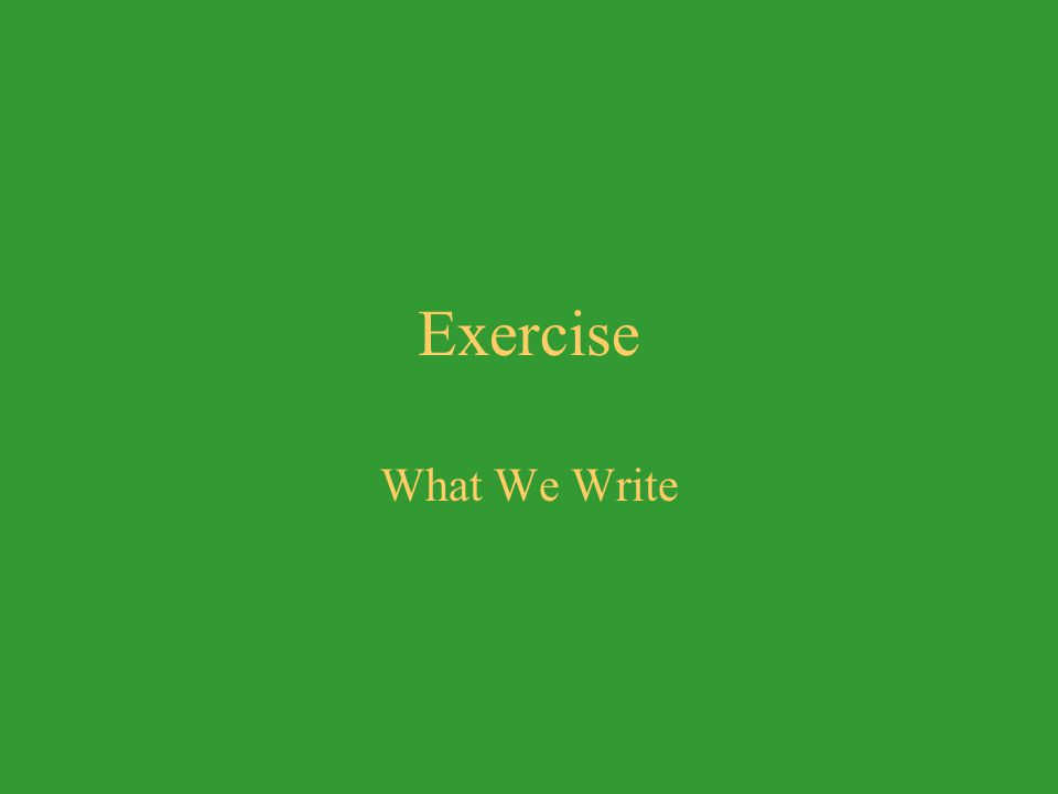 Exercise What We Write