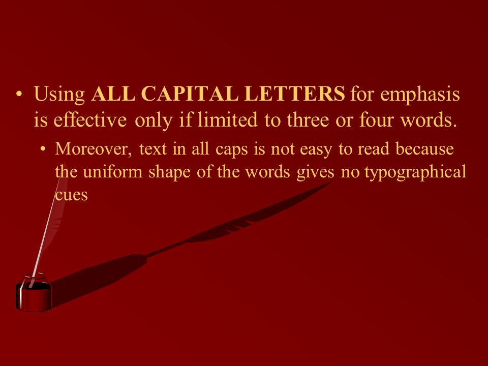 Using ALL CAPITAL LETTERS for emphasis is effective only if limited to three or four words.