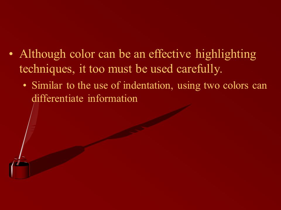 Although color can be an effective highlighting techniques, it too must be used carefully.