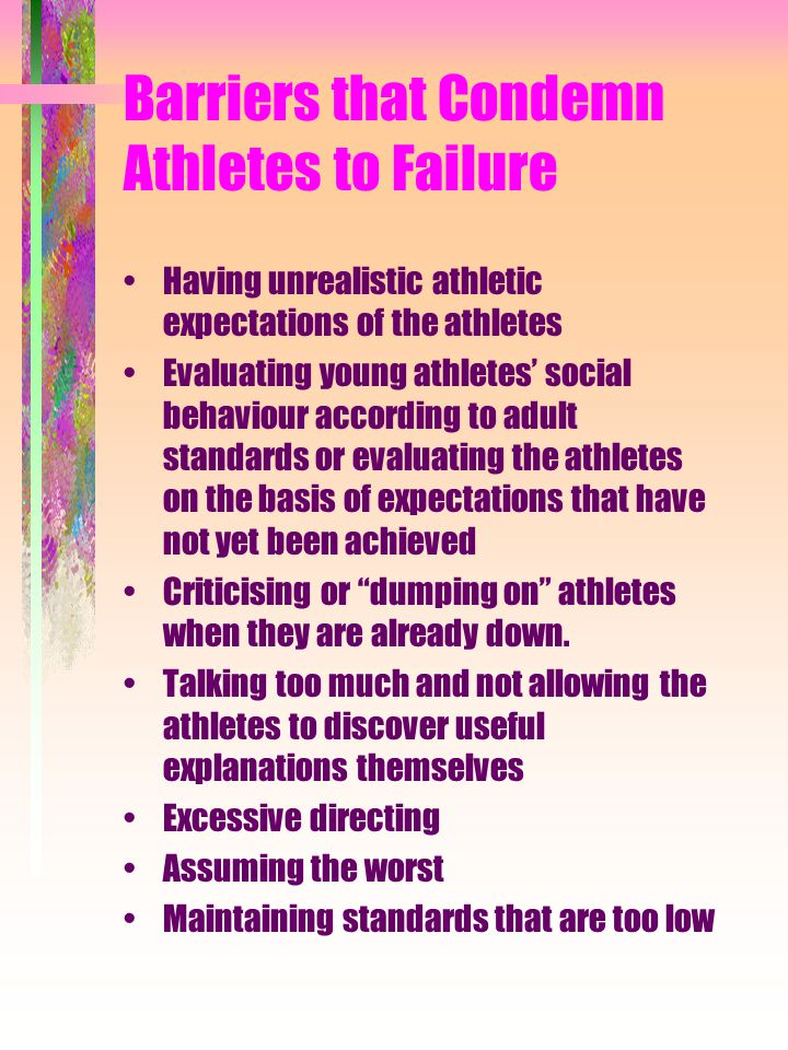 Barriers that Condemn Athletes to Failure Having unrealistic athletic expectations of the athletes Evaluating young athletes' social behaviour accordi