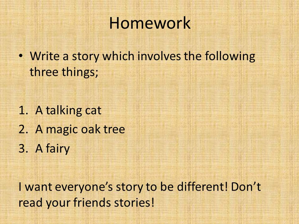 Homework Write a story which involves the following three things; 1.A talking cat 2.A magic oak tree 3.A fairy I want everyone's story to be different.