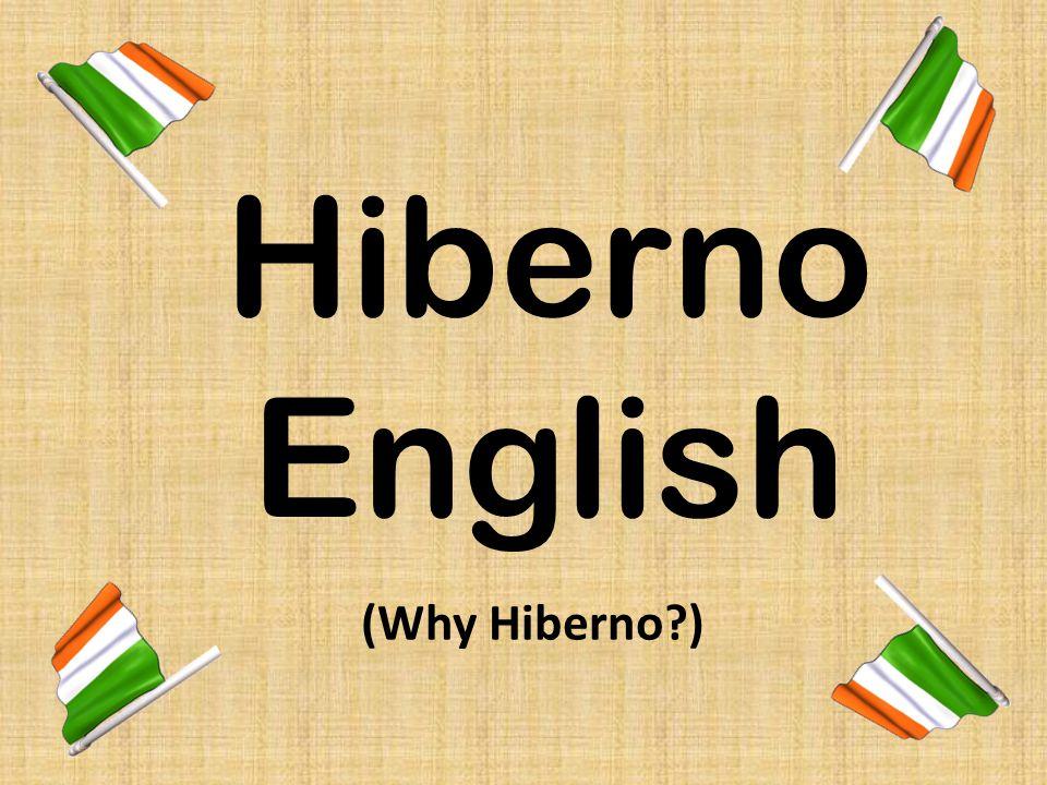 Hiberno English (Why Hiberno )