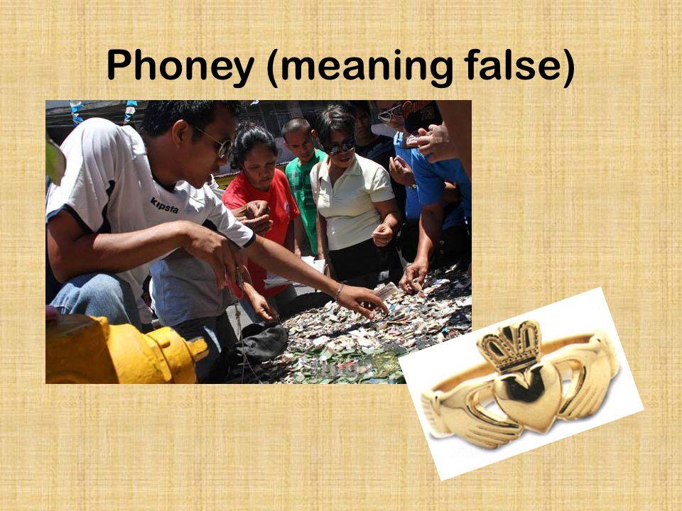 Phoney (meaning false)