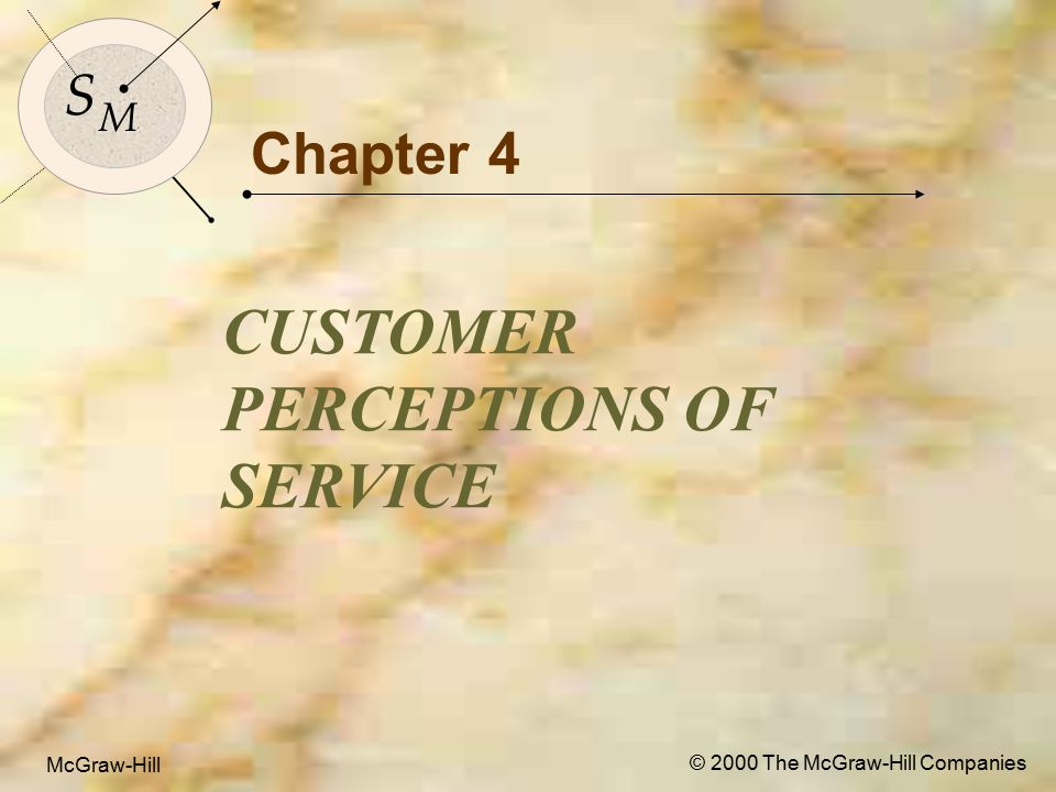 McGraw-Hill © 2000 The McGraw-Hill Companies 12 S M Check-In Request Wake-Up Call Checkout Bellboy Takes to Room Restaurant Meal Figure 4-4 A Service Encounter Cascade for a Hotel Visit