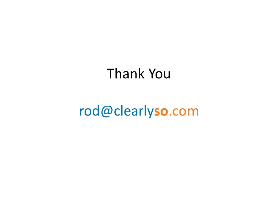 Thank You rod@clearlyso.com