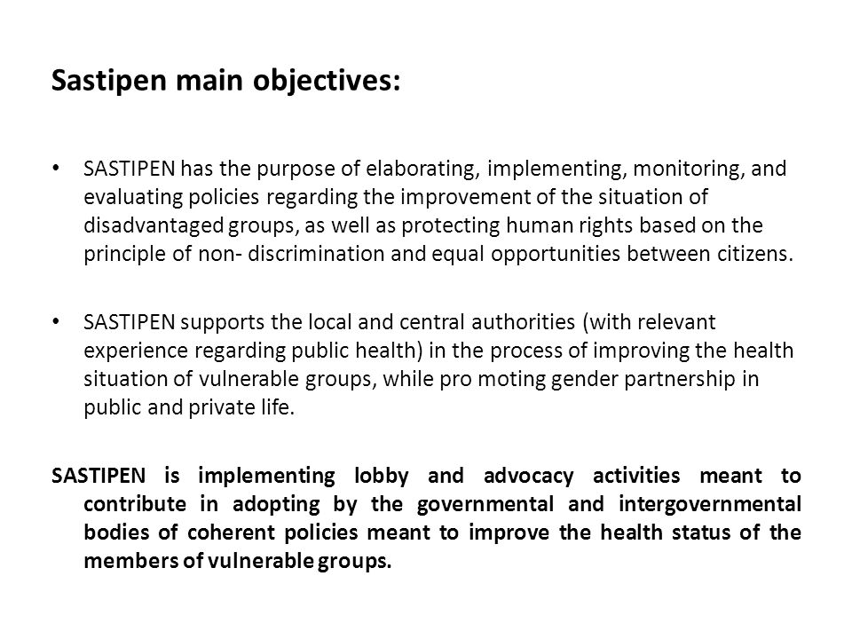 Sastipen main objectives: SASTIPEN has the purpose of elaborating, implementing, monitoring, and evaluating policies regarding the improvement of the