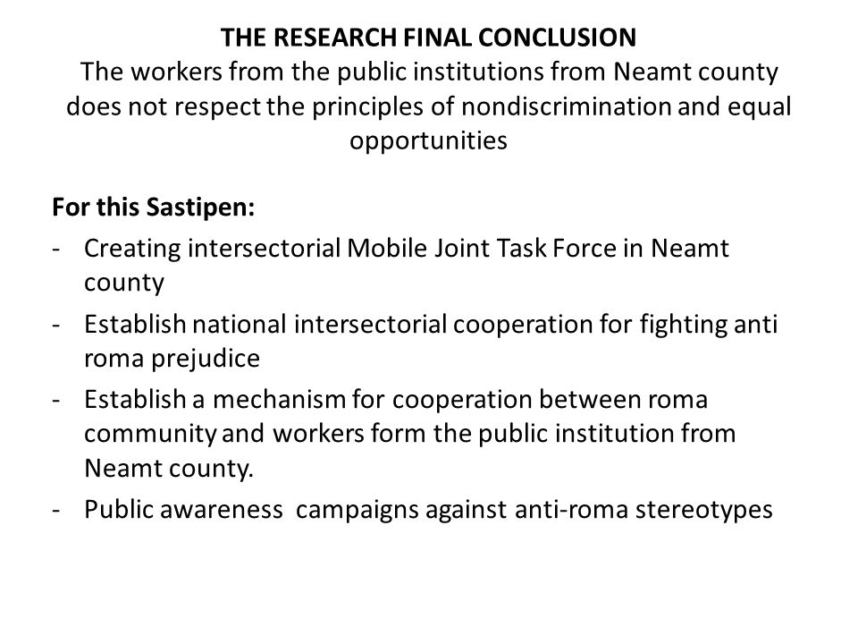 THE RESEARCH FINAL CONCLUSION The workers from the public institutions from Neamt county does not respect the principles of nondiscrimination and equa