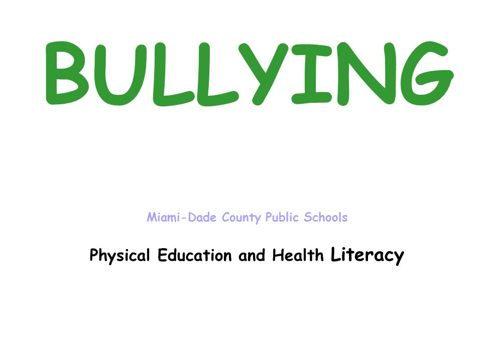 BULLYING Miami-Dade County Public Schools Physical Education and Health Literacy
