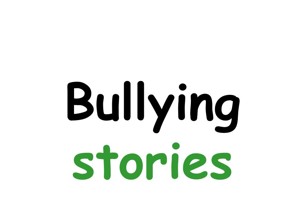 Bullying stories