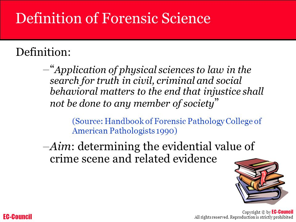 """EC-Council Copyright © by EC-Council All rights reserved. Reproduction is strictly prohibited Definition of Forensic Science Definition: –"""" Applicatio"""