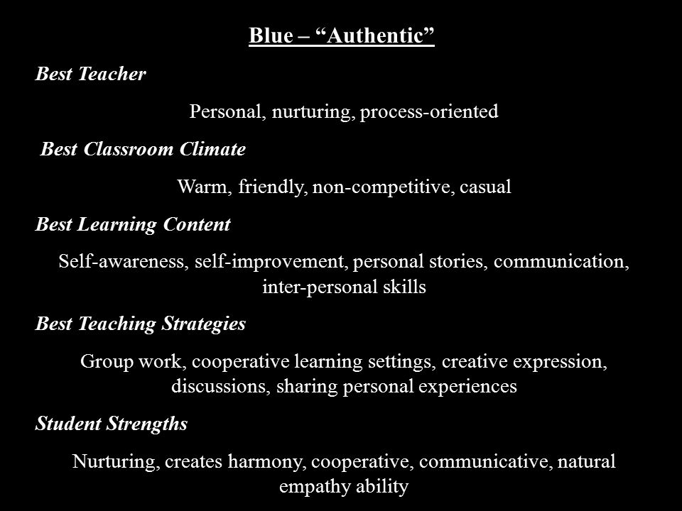 """Blue – """"Authentic"""" Best Teacher Personal, nurturing, process-oriented Best Classroom Climate Warm, friendly, non-competitive, casual Best Learning Con"""