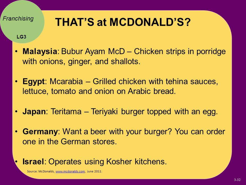 Franchising Source: McDonalds, www.mcdonalds.com, June 2011.www.mcdonalds.com Malaysia: Bubur Ayam McD – Chicken strips in porridge with onions, ginge