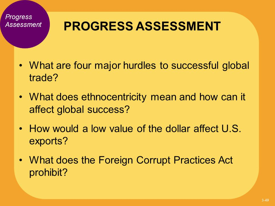 Progress Assessment What are four major hurdles to successful global trade? What does ethnocentricity mean and how can it affect global success? How w