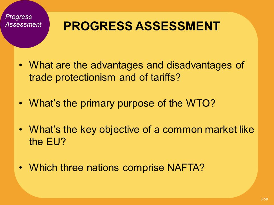 Progress Assessment What are the advantages and disadvantages of trade protectionism and of tariffs? What's the primary purpose of the WTO? What's the
