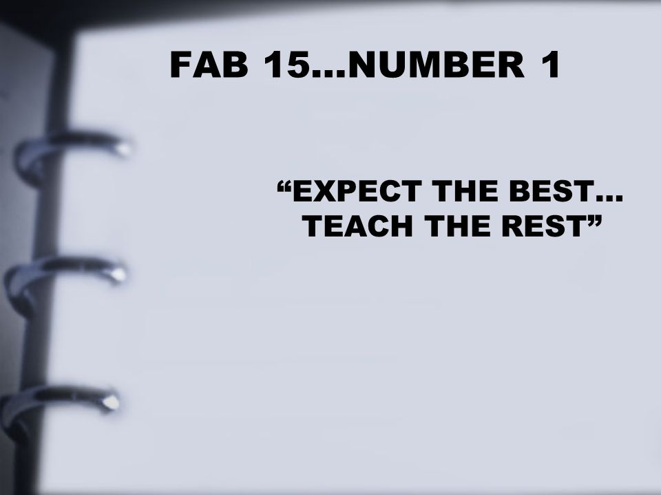 "FAB 15…NUMBER 1 ""EXPECT THE BEST… TEACH THE REST"""
