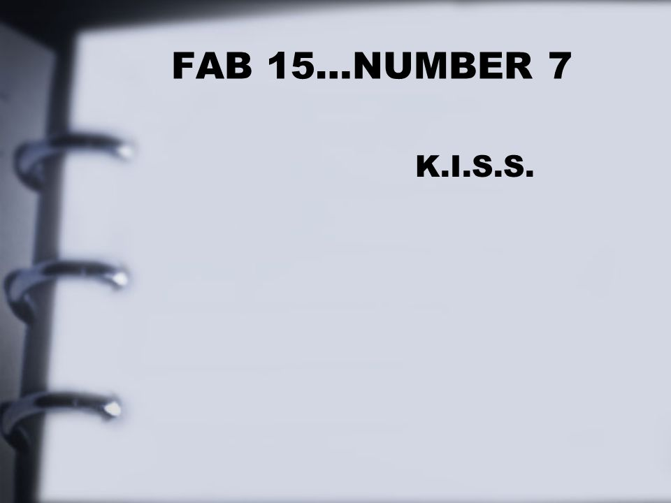 FAB 15…NUMBER 7 K.I.S.S.