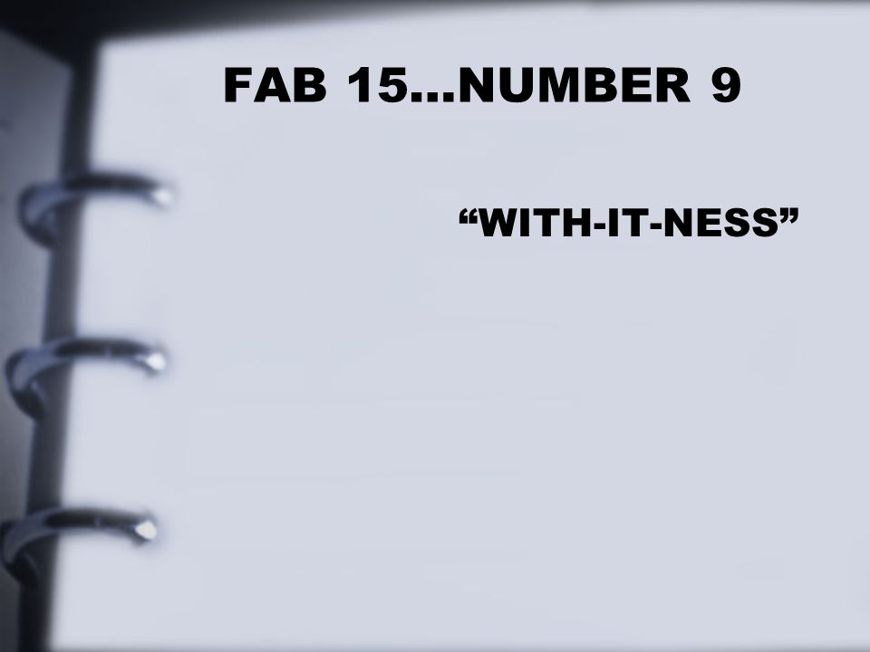"FAB 15…NUMBER 9 ""WITH-IT-NESS"""