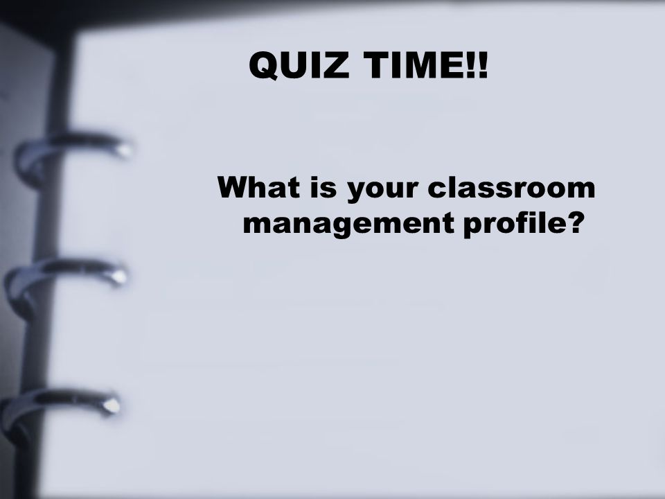QUIZ TIME!! What is your classroom management profile?