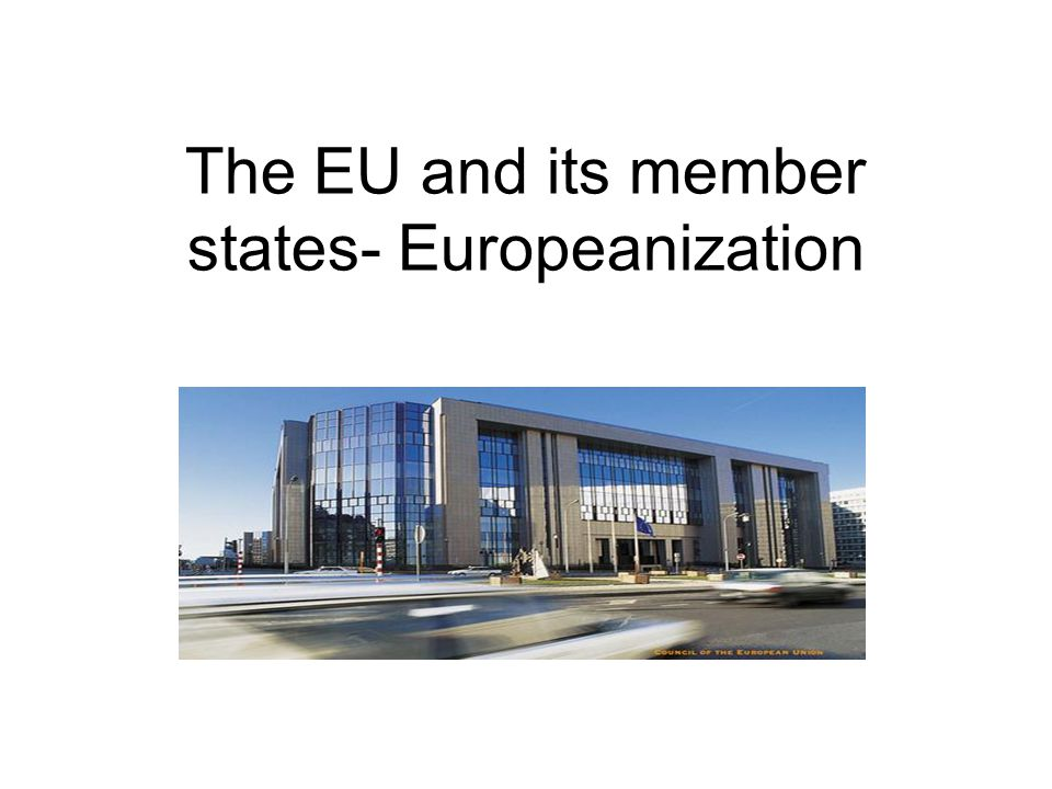 The EU and its member states- Europeanization