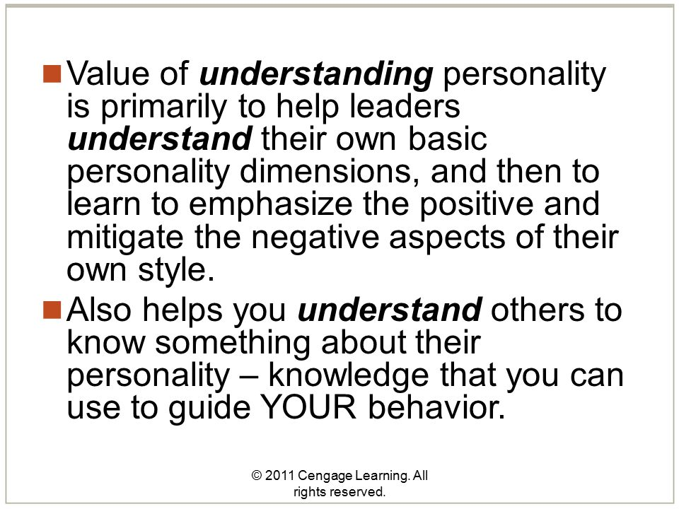 © 2011 Cengage Learning. All rights reserved. Value of understanding personality is primarily to help leaders understand their own basic personality d