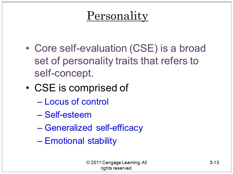 © 2011 Cengage Learning. All rights reserved. 3-13 Personality Core self-evaluation (CSE) is a broad set of personality traits that refers to self-con
