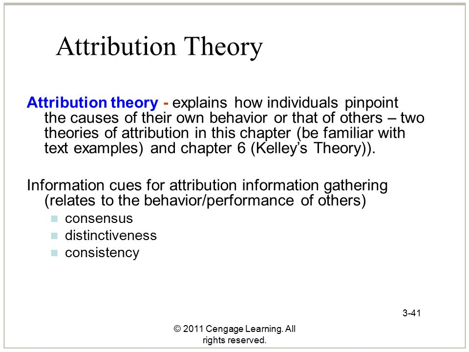 © 2011 Cengage Learning. All rights reserved. 3-41 Attribution Theory Attribution theory - explains how individuals pinpoint the causes of their own b